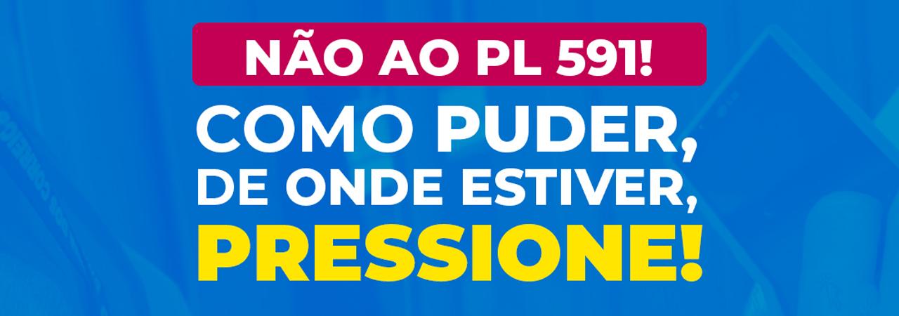 NÃO AO PL 591   PRESSIONE OS PARLAMENTARES POR FACEBOOK, INSTAGRAM, TWITTER, WHATSAPP E E-MAIL
